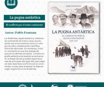 """""""La pugna antártica, el conflicto por el sexto continente: 1939-1959"""", de Pablo Fontana."""