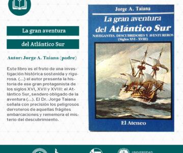 """""""La gran aventura del Atlántico Sur: navegantes, descubridores y aventureros, siglos XVI-XVIII"""", de Jorge Taiana (padre)."""